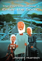 The Interlink Phase 1 - Enter the Sonic ebook by Robert Klardon