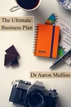 The Ultimate Business Plan Template ebook by Aaron Mullins