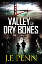Valley of Dry Bones ebook by J.F.Penn