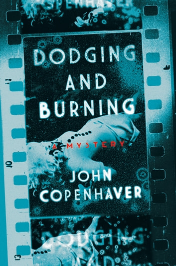 Dodging and Burning: A Mystery ebook by John Copenhaver