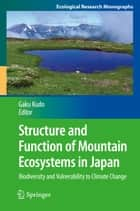 Structure and Function of Mountain Ecosystems in Japan ebook by Gaku Kudo