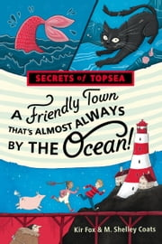 A Friendly Town That's Almost Always by the Ocean! ebook by Kir Fox, M. Shelley Coats