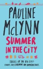 Summer in the City - A poignant and heart-warming novel of love and loss ebook by Pauline Mclynn