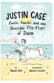 Justin Case: Shells, Smells, and the Horrible Flip-Flops of Doom ebook by Rachel Vail,Matthew Cordell