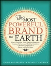 The Most Powerful Brand On Earth - How to Transform Teams, Empower Employees, Integrate Partners, and Mobilize Customers to Beat the Competition in Digital and Social Media ebook by Chris Boudreaux,Susan F. Emerick