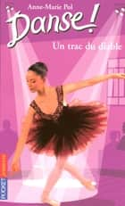 Danse ! tome 11 - Un trac du diable ebook by Anne-Marie POL