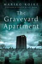 The Graveyard Apartment - A Novel ebook by Mariko Koike
