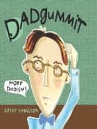 Dadgummit - More Dadisms ebook by Cathy Hamilton