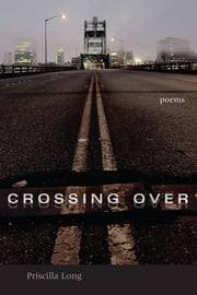 Crossing Over - Poems ebook by Priscilla Long