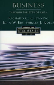 Business Through the Eyes of Faith ebook by Richard C. Chewning