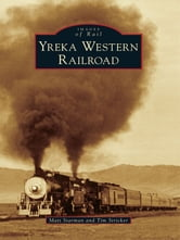 Yreka Western Railroad ebook by Matt Starman,Tim Stricker