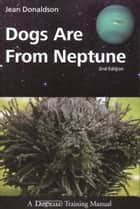 DOGS ARE FROM NEPTUNE, 2ND EDITION ebook by Jean Donaldson