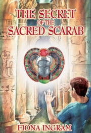 The Secret of the Sacred Scarab: The Chronicles of the Stone - Book One ebook by Fiona Ingram