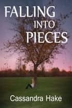 Falling Into Pieces ebook by Cassandra Hake
