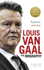 Louis van Gaal - The Biography ebook by Maarten Meijer