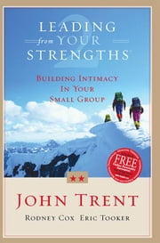 Leading From Your Strengths 2: Building Intimacy In Your Small Group ebook by Eric Tooker,John Trent,Rodney Cox