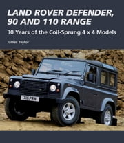 Land Rover Defender, 90 and 110 Range - 30 Years of the Coil-Sprung 4x4 Models ebook by James Taylor