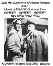 Jack the Ripper versus Sherlock Holmes AND Heroin HORROR One and Two READER ebook by Phillip Duke