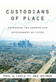 Custodians of Place: Governing the Growth and Development of Cities ebook by Lewis, Paul G.