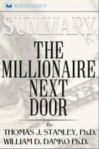 Summary of The Millionaire Next Door: The Surprising Secrets of America's Wealthy by William D. Danko and Thomas J. Stanley PhD ebook by Readtrepreneur Publishing