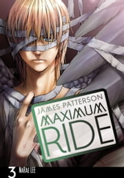 Maximum Ride: The Manga, Vol. 3 ebook by James Patterson, NaRae Lee