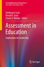 Assessment in Education - Implications for Leadership ebook by Shelleyann Scott,Donald E. Scott,Charles F. Webber