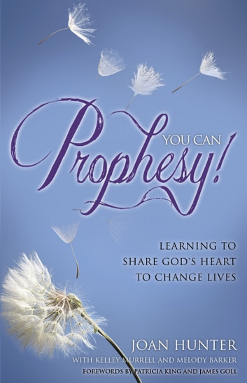 You Can Prophesy - Learning to Share God's Heart to Change Lives ebook by Joan Hunter