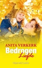 Bedrogen liefde ebook by Anita Verkerk