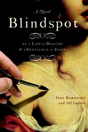 Blindspot - A Novel ebook by Jane Kamensky,Jill Lepore
