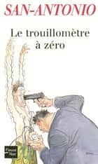 Le trouillomètre à zéro ebook by SAN-ANTONIO