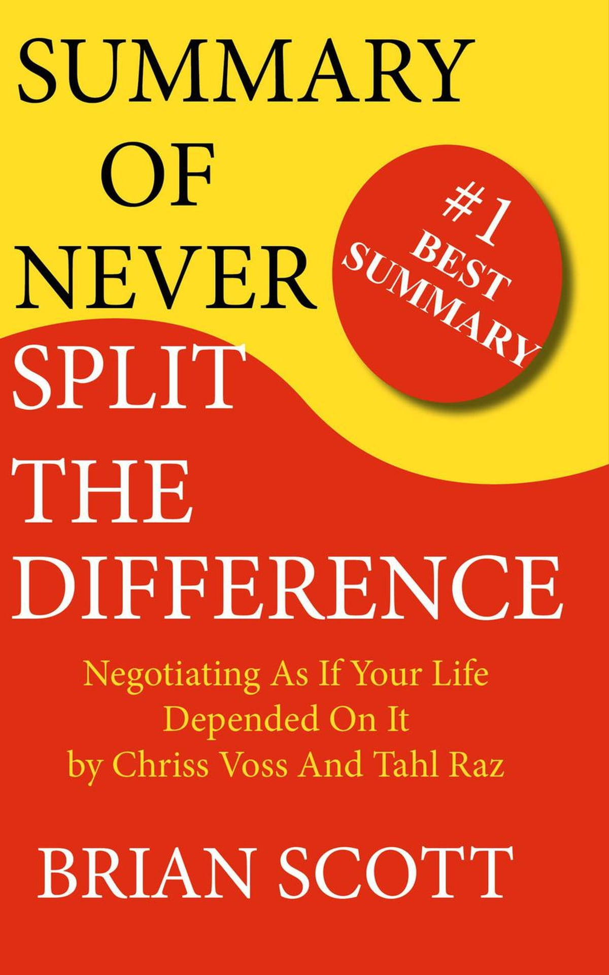 Summary of Never Split The Difference: Negotiating As If Your Life Depended  On It by Chris Voss and Tahl Raz eBook by Brian Scott - 9781386702191 |  Rakuten ...
