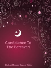 Condolence To The Bereaved ebook by Hadhrat Moulana Hakeem Akhtar