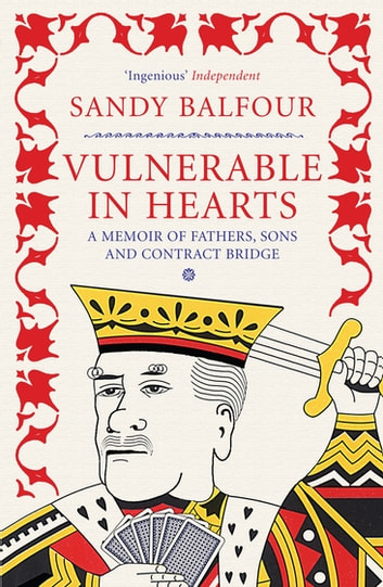 Vulnerable in Hearts - A Memoir of Fathers, Sons and Contract Bridge ebook by Sandy Balfour