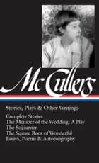 Carson McCullers: Stories, Plays & Other Writings ebook by Carson McCullers, Carlos Dews