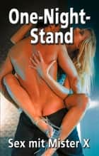 One Night Stand - Sex mit Mister X ebook by Katharina Tusch, Lisa Cohen, Frank Feuer,...