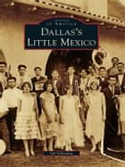 Dallas's Little Mexico ebook by Sol Villasana