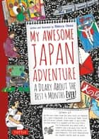 My Awesome Japan Adventure - A Diary about the Best 4 Months Ever! ebook by Rebecca Otowa