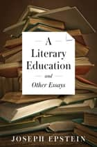 A Literary Education and Other Essays ebook by Joseph Epstein