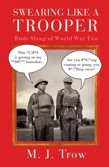 Swearing Like A Trooper - Rude Slang of World War Two ebook by M. Trow