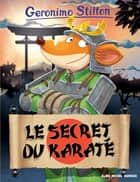 Le Secret du karaté ebook by Geronimo Stilton, Titi Plumederat