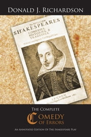 The Complete Comedy of Errors - An Annotated Edition of the Shakespeare Play ebook by Donald J. Richardson