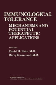 Immunological Tolerance: Mechanisms and Potential Therapeutic Applications ebook by Katz, David H.