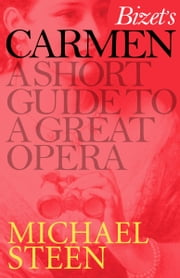 Bizet's Carmen - A Short Guide to a Great Opera ebook by Michael Steen