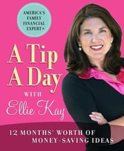 A Tip A Day With Ellie Kay: 12 Months' Worth Of Money-Saving Ideas ebook by Kay,Ellie