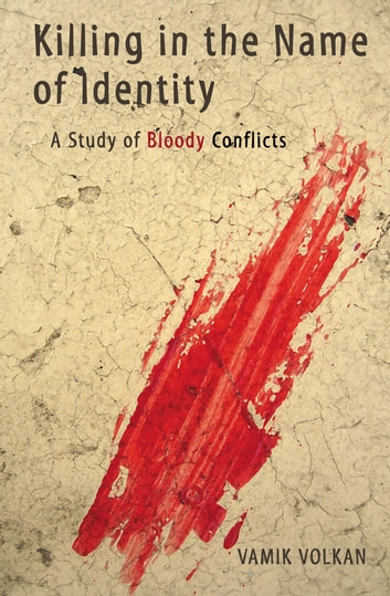 Killing in the Name of Identity - A Study of Bloody Conflicts ebook by Vamik Volkan