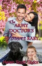 The Army Doctor's Forever Baby (Army Doctor's Baby Series Prequel) ebook by Helen Scott Taylor