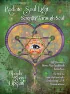 Radiate Soul Light; Serenity Through Soul Self Discovery Adventure and Activity Home-Play Guidebook - Series Two: Living Aware. The How to: Exist Authentically emBODYing LOVE Consciousness ebook by Rhonda Sheryl Lipstein, Roni Lipstein