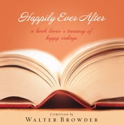 Happily Ever After - The Book Lover's Treasury of Happy Endings ebook by Walter Browder