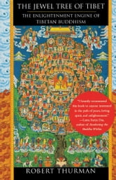 The Jewel Tree of Tibet - The Enlightenment Engine of Tibetan Buddhism ebook by Robert Thurman