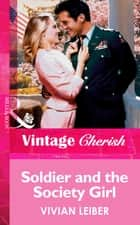Soldier And The Society Girl (Mills & Boon Vintage Cherish) ebook by Vivian Leiber